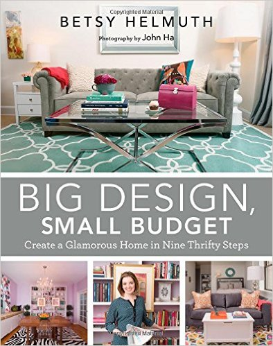 big design small budget create a home in nine thrifty steps by betsy helmuth